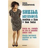 Sheila Levinová zemřela a žije v New Yorku: Zabila se, protože se pro ni nenašel jediný muž. Zemřela - Kniha