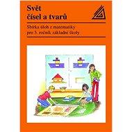 Svět čísel a tvarů: Sbírka úloh z matematiky pro 5.r. ZŠ - Kniha