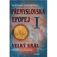 Přemyslovská epopej I.: Velký král Přemysl Otakar I. - Kniha