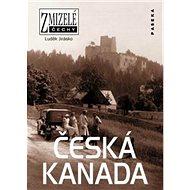 Zmizelé Čechy Česká Kanada - Kniha