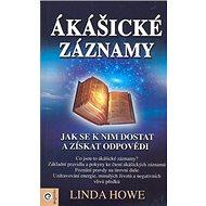Ákášické záznamy: Jak se k nim dostat a získat odpovědi - Kniha