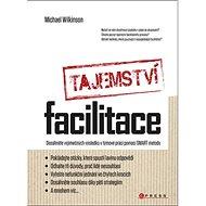 Tajemství facilitace: Dosáhněte vyjímečných vásledků v týmové práci pomocí SMART metody - Kniha