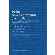Dějiny českého pravopisu (do roku 1902): Sborník příspěvků z mezinárodní konference Dějiny českého p - Kniha