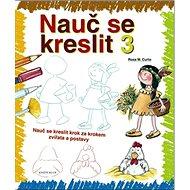 Nauč se kreslit 3: Nauč se kreslit krok za krokem zvířata a postavy - Kniha