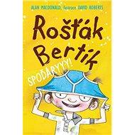 Rošťák Bertík Spoďáryyy! - Kniha