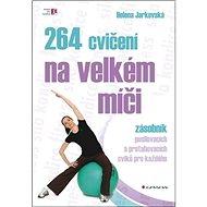 264 cvičení na velkém míči: zásobník posilovacích a protahovacích cviků pro každého - Kniha