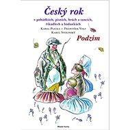 Český rok Podzim: V pohádkách, písních, hrách a tancích, říkadlech a hádankách - Kniha
