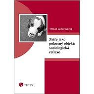 Zvíře jako pokusný objekt: sociologická reflexe - Kniha