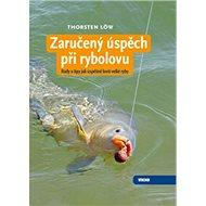 Zaručený úspěch při rybolovu: Rady a tipy jak úspěšně lovit velké ryby - Kniha