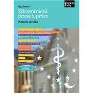 Zdravotnická praxe a právo: Praktická příručka