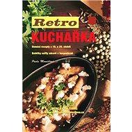 Retro kuchařka: Domácí recepty z 19. a 20. století - Kniha