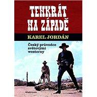Tenkrát na západě: Český průvodce světovými westerny - Kniha