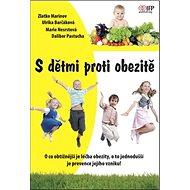 S dětmi proti obezitě: O co obtížnější je léčba obezity, o to jednodušší je prevence jejího vzniku! - Kniha