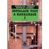 Instalace vody a kanalizace I: Pro obor vzdělávání Instalatér - Kniha
