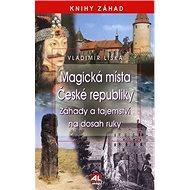 Magická místa České republiky: Záhady a tajemství na dosah ruky - Kniha
