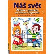 Náš svět: Zábava i poznání pro šikovné a chytré děti - Kniha