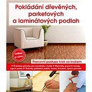 Pokládání dřevěných, parketových a laminátových podlah - Kniha