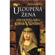 Uloupená žena: Osudová láska Karla Velikého - Kniha