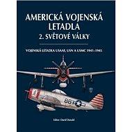 Americká vojenská letadla 2. světové války: Vojenská letadla USAAF, USN a USMC 1941-1945 - Kniha
