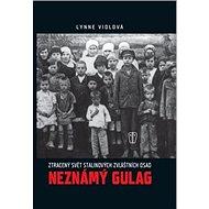 Neznámý Gulag: Zašlý svět Stalinových zvláštních osad - Kniha