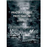 Pražský chodec proti tankům: srpen 1968 - Kniha
