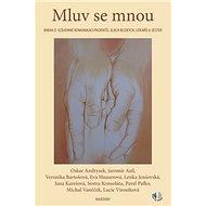 Mluv se mnou: Kniha o vzájemné komunikaci pacientů, jejich blízkých, lékařů a sester - Kniha