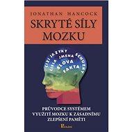 Skryté síly mozku: Průvodce systémem využití možku k zásadnímu zlepšení paměti - Kniha