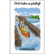 Drž hubu a pádluj!: Vodácké povídky - Kniha