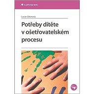 Potřeby dítěte v ošetřovatelském procesu - Kniha