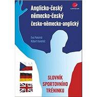 Anglicko-český německo-český česko-německo-anglický slovník sportovního tréninku - Kniha