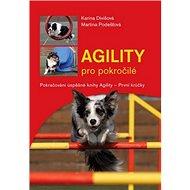 Agility pro pokročilé: Pokračování úspěšné knihy - Prní krůčky - Kniha
