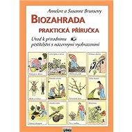 Biozahrada praktická příručka: Úvod k přírodnímu pěstitelství s názornými vyobrazeními - Kniha