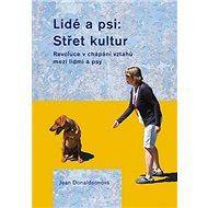 Lidé a psi: Střet kultur: Revoluce v chápání vztahů mzi lidmi a psy - Kniha