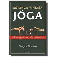Aštánga Vinjása Jóga: Podrobný průvodce základní sestavou - Kniha