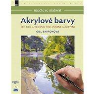Naučte se malovat Akrylové barvy: 300 tipů a technik pro snadné malování - Kniha