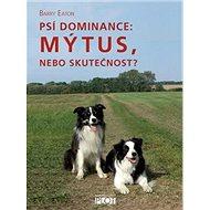 Psí dominance: Mýtus, nebo skutečnost? - Kniha