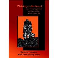 Příběhy o Erikovi: které podle vyprávění očitých svědků sepsal major Slick - Kniha