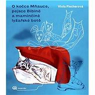 O kočce Mňauce a pejsce Bibině a maminčině lyžařské botě - Kniha