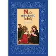 Naše nejkrásnější koledy: 320 vánočních písní a koled z Čech, Moravy a Slezska - Kniha