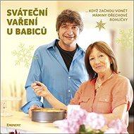 Sváteční vaření u Babiců: ...když začnou vonět máminy ořechové rohlíčky - Kniha