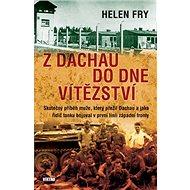Z Dachau do Dne vítězství: Skutečný příběh muže, který přežil Dachau - Kniha