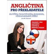 Angličtina pro překladatele: Slovíčka, vzorové fráze, gramatika, překladatelské oříšky - Kniha