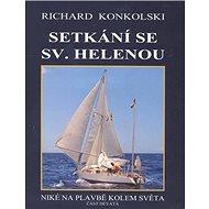 Setkání se Sv. Helenou: Niké na plavbě kolem světa část devátá - Kniha