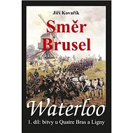 Waterloo Směr Brusel: Bitvy u Quatre Bras a Ligny, 1. díl