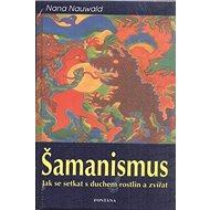 Šamanismus: Jak se setkat s duchem rostlin a zvířat