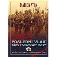 Poslední vlak přes rostovský most: Občanská válka v Rusku očima amerického pilot - Kniha