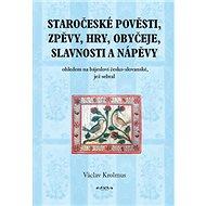 Staročeské pověsti, zpěvy, hry, obyčeje, slavnosti a nápěvy: část 1. - Kniha
