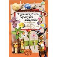Originální výtvarné nápady pro děti i rodiče: Veselé dekorace, zvířátka, pohádkové bytosti a hračky - Kniha