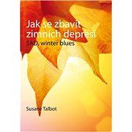 Jak se zbavit zimních depresí: SAD, winter blues - Kniha