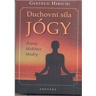 Duchovní síla jógy: Ásany Meditace Mudry - Kniha